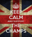 KEEP CALM AND SUPPORT THE CHAMPS - Personalised Poster large