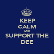 KEEP CALM AND SUPPORT THE DEE - Personalised Poster large