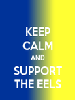 KEEP CALM AND SUPPORT THE EELS - Personalised Poster large