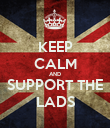 KEEP CALM AND SUPPORT THE LADS - Personalised Poster large