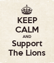 KEEP CALM AND Support The Lions - Personalised Poster large