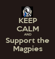 KEEP CALM AND Support the Magpies - Personalised Poster large