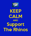 KEEP CALM AND Support The Rhinos - Personalised Poster large