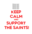 KEEP CALM AND SUPPORT  THE SAINTS! - Personalised Poster large