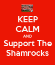KEEP CALM AND Support The Shamrocks - Personalised Poster large