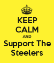 KEEP CALM AND Support The Steelers - Personalised Poster large