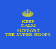 KEEP CALM AND SUPPORT THE SUPER HOOPS - Personalised Poster large