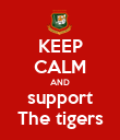 KEEP CALM AND support The tigers - Personalised Poster large