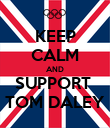 KEEP CALM AND SUPPORT  TOM DALEY - Personalised Poster large