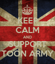 KEEP CALM AND SUPPORT TOON ARMY - Personalised Poster large