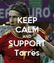 KEEP CALM AND SUPPORT Torres - Personalised Poster large