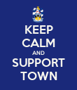 KEEP CALM AND SUPPORT TOWN - Personalised Poster large