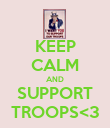 KEEP CALM AND SUPPORT TROOPS<3 - Personalised Poster large