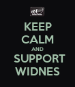 KEEP CALM AND  SUPPORT WIDNES - Personalised Poster large