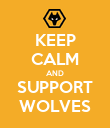 KEEP CALM AND SUPPORT WOLVES - Personalised Poster large