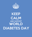 KEEP CALM AND SUPPORT WORLD DIABETES DAY - Personalised Poster large