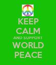 KEEP CALM AND SUPPORT WORLD PEACE - Personalised Poster large