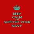 KEEP CALM AND SUPPORT YOUR NAVY - Personalised Poster large