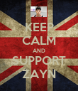 KEEP CALM AND SUPPORT ZAYN - Personalised Poster large