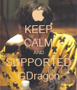 KEEP CALM AND SUPPORTED GDragon - Personalised Poster large