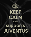 KEEP CALM AND supports JUVENTUS - Personalised Poster large