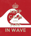 KEEP CALM AND SURF IN WAVE - Personalised Poster large