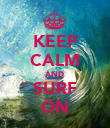 KEEP CALM AND SURF ON - Personalised Poster large