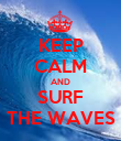 KEEP CALM AND SURF THE WAVES - Personalised Poster large