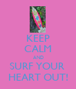 KEEP CALM AND SURF YOUR  HEART OUT! - Personalised Poster large