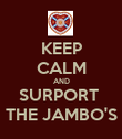KEEP CALM AND SURPORT  THE JAMBO'S - Personalised Poster large