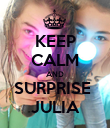 KEEP CALM AND SURPRISE  JULIA - Personalised Poster large