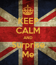 KEEP CALM AND Surprise Me - Personalised Poster large