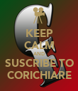 KEEP CALM AND SUSCRIBE TO CORICHIARE - Personalised Poster large