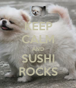 KEEP CALM AND SUSHI ROCKS - Personalised Poster large