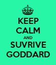 KEEP CALM AND SUVRIVE GODDARD - Personalised Poster large