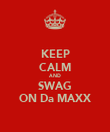 KEEP CALM AND SWAG ON Da MAXX - Personalised Poster large