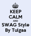 KEEP CALM AND SWAG Style By Tulgaa - Personalised Poster large