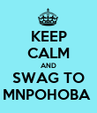 KEEP CALM AND SWAG TO MNPOHOBA  - Personalised Poster large