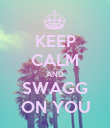 KEEP CALM AND SWAGG ON YOU - Personalised Poster large