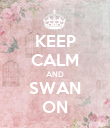 KEEP CALM AND SWAN ON - Personalised Poster large