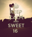KEEP CALM AND SWEET 16  - Personalised Poster large