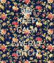 KEEP CALM AND SWERVE BITCH - Personalised Poster large