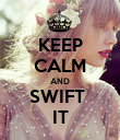 KEEP CALM AND SWIFT  IT - Personalised Poster large