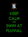 KEEP CALM AND SWIM AT FLUVIAL - Personalised Poster large
