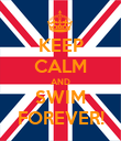 KEEP CALM AND SWIM FOREVER! - Personalised Poster large