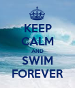 KEEP CALM AND SWIM FOREVER - Personalised Poster large