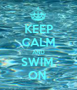 KEEP CALM AND SWIM  ON  - Personalised Poster large