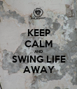KEEP CALM AND SWING LIFE AWAY - Personalised Poster large