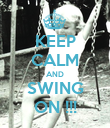 KEEP CALM AND SWING ON !!! - Personalised Poster large