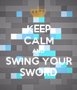 KEEP CALM AND SWING YOUR SWORD - Personalised Poster large